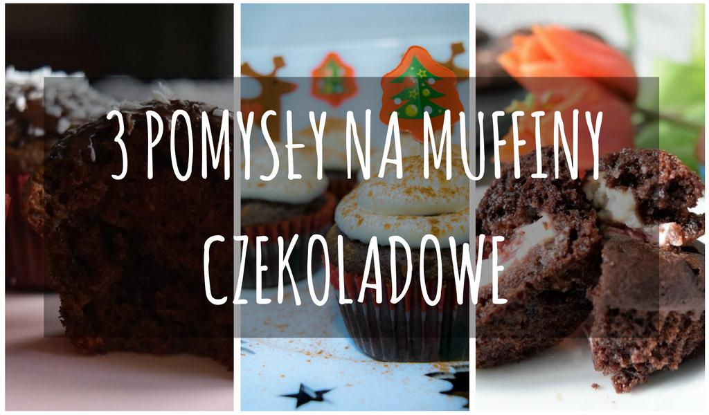 3 pomysly na muffiny czekoladowe